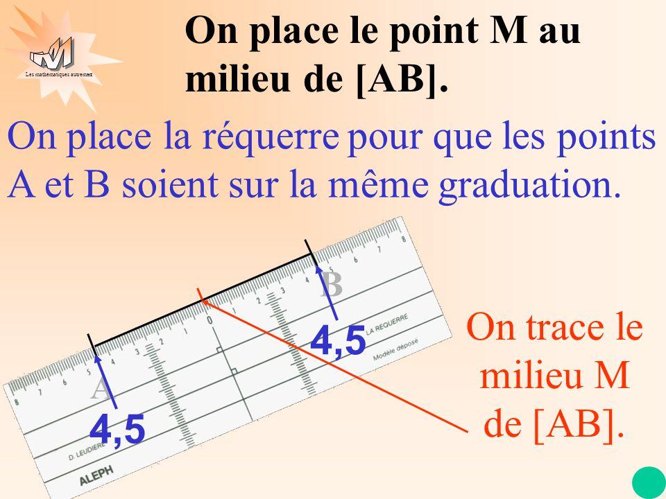 On trace le milieu M de [AB].